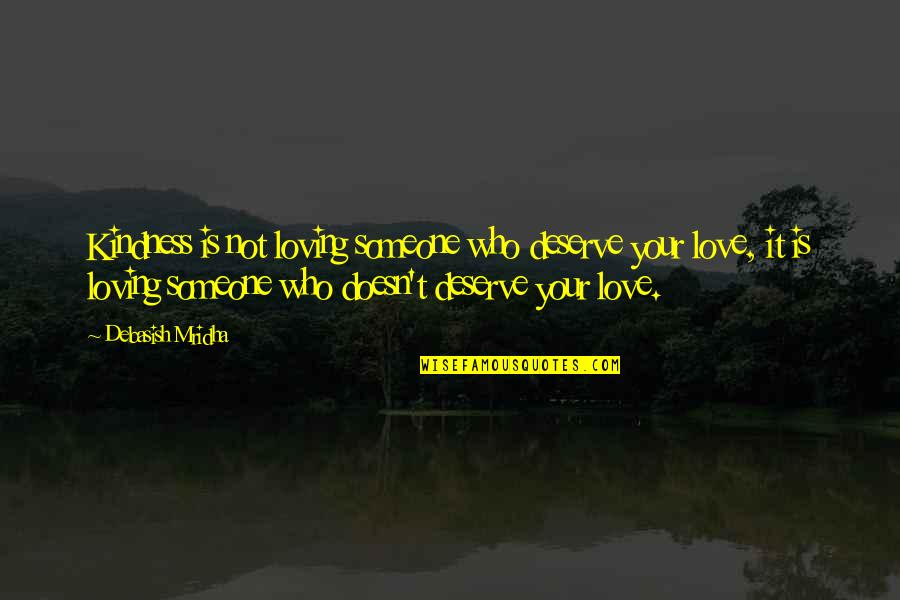 You Deserve Much More Quotes By Debasish Mridha: Kindness is not loving someone who deserve your