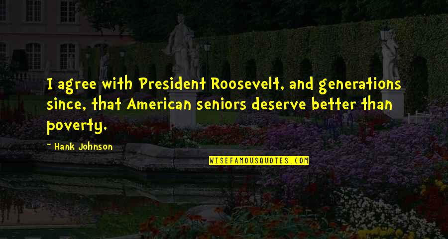 You Deserve Much More Quotes By Hank Johnson: I agree with President Roosevelt, and generations since,