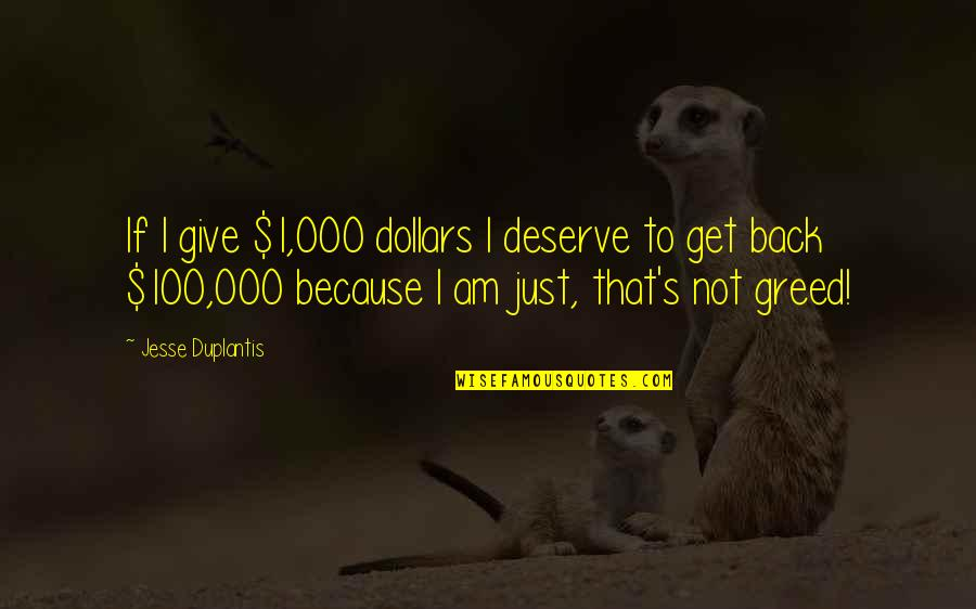 You Deserve Much More Quotes By Jesse Duplantis: If I give $1,000 dollars I deserve to