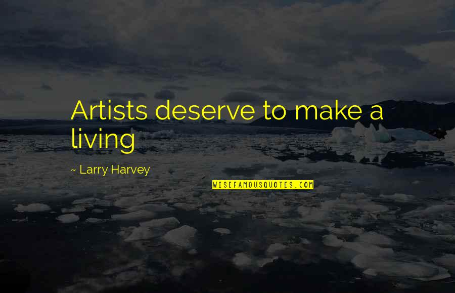 You Deserve Much More Quotes By Larry Harvey: Artists deserve to make a living