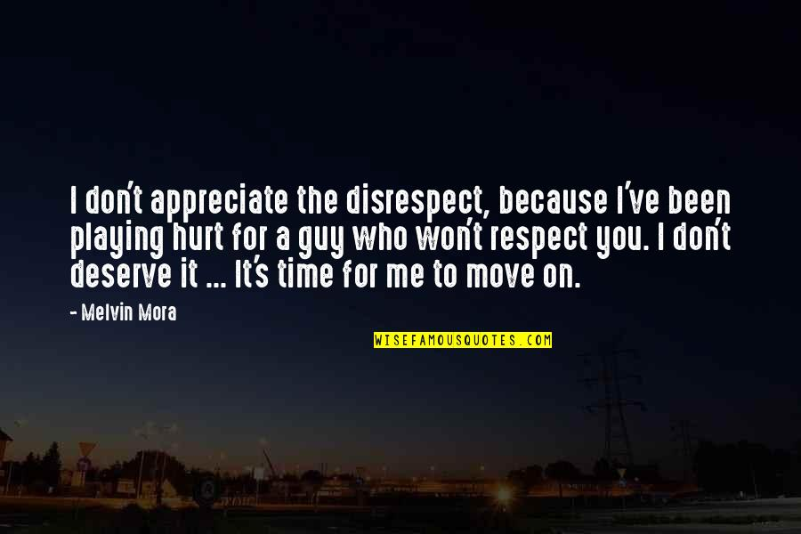 You Deserve Much More Quotes By Melvin Mora: I don't appreciate the disrespect, because I've been