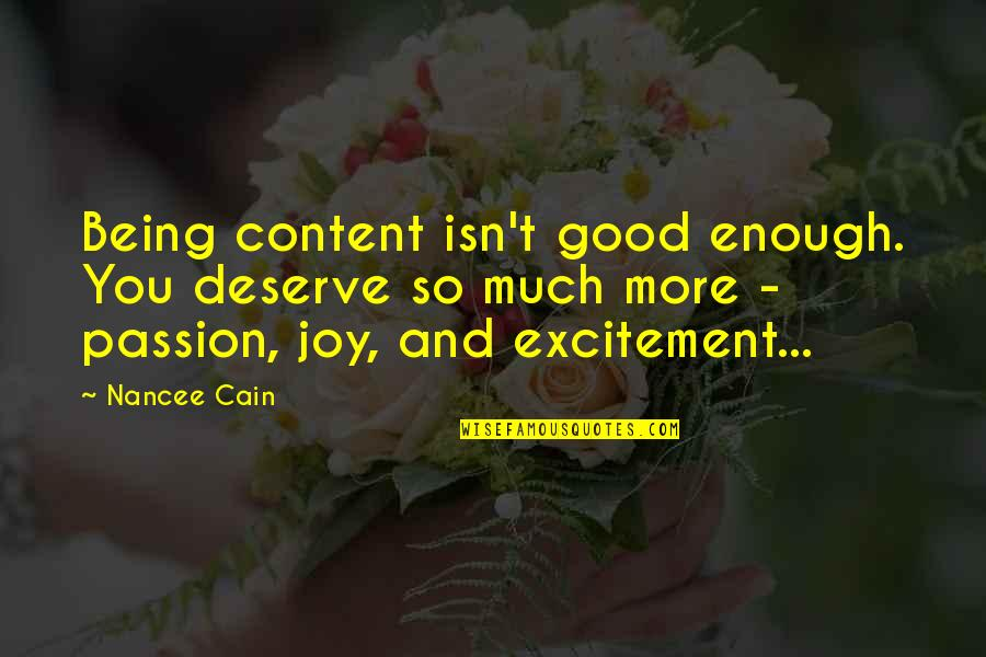 You Deserve Much More Quotes By Nancee Cain: Being content isn't good enough. You deserve so