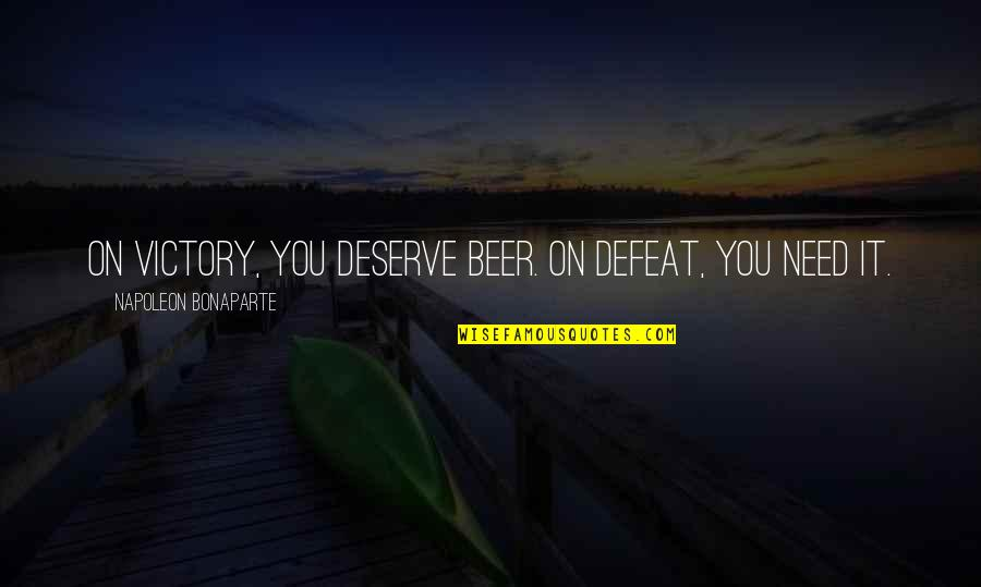 You Deserve Much More Quotes By Napoleon Bonaparte: On victory, you deserve beer. On defeat, you