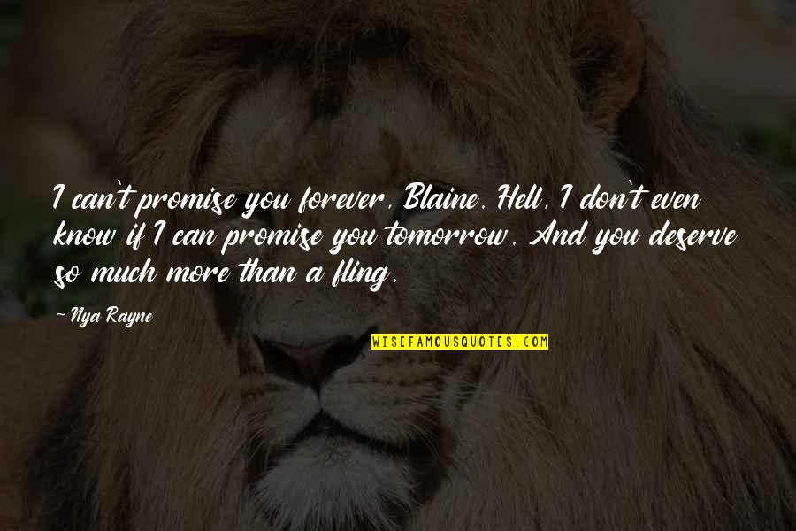 You Deserve Much More Quotes By Nya Rayne: I can't promise you forever, Blaine. Hell, I