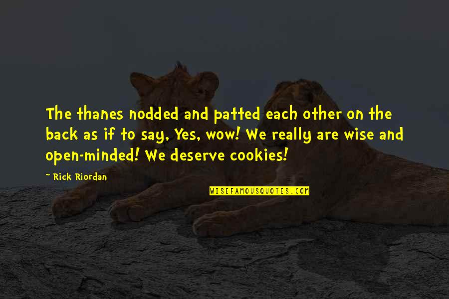 You Deserve Much More Quotes By Rick Riordan: The thanes nodded and patted each other on