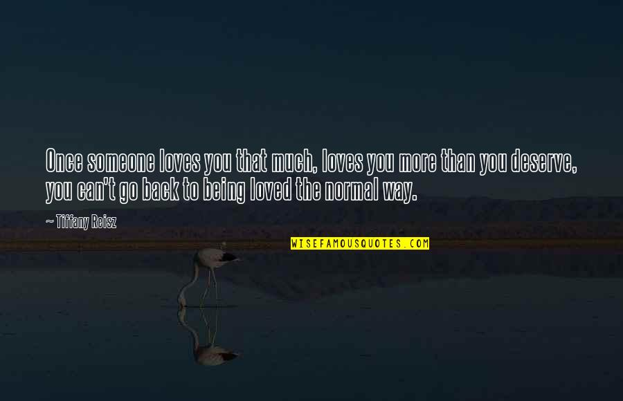 You Deserve Much More Quotes By Tiffany Reisz: Once someone loves you that much, loves you