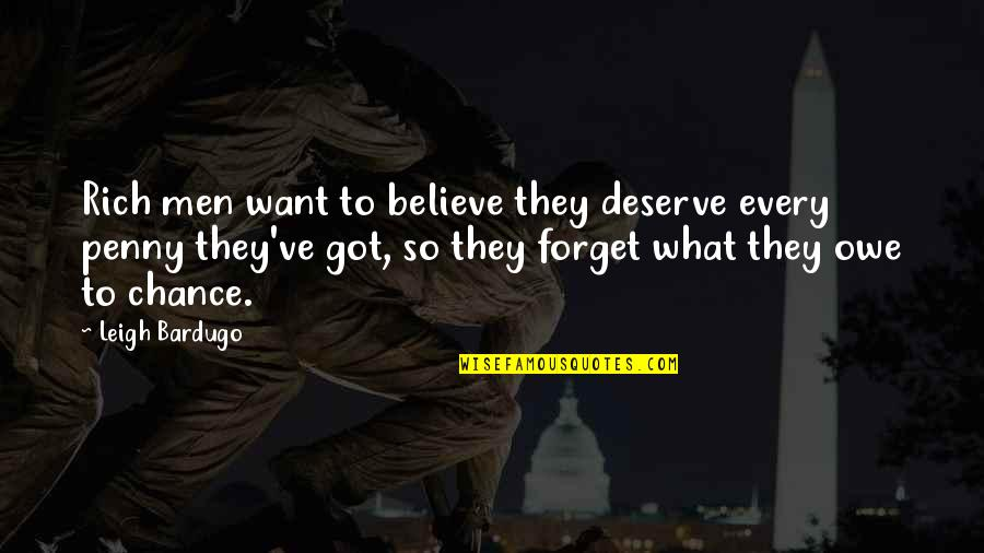 You Deserve What You Got Quotes By Leigh Bardugo: Rich men want to believe they deserve every