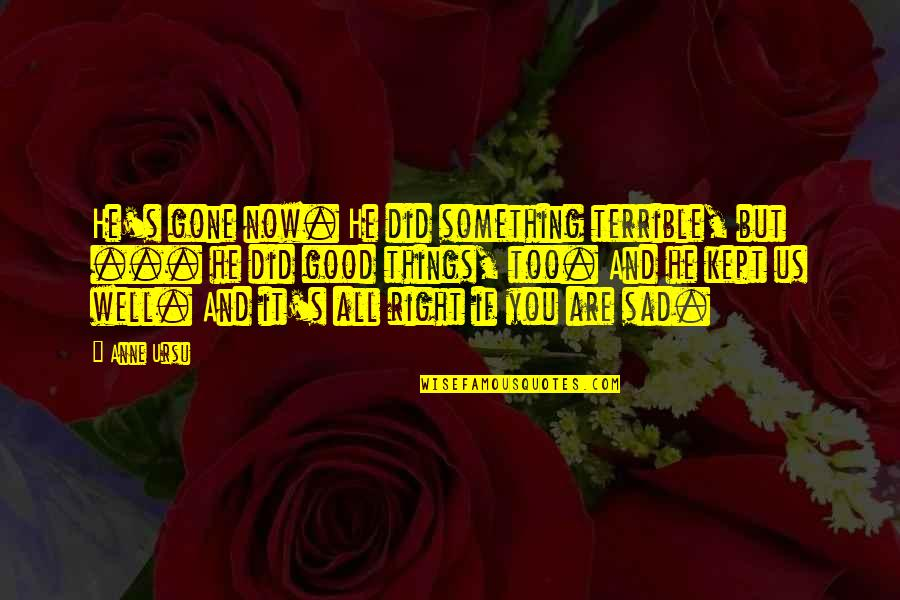 You Did It Well Quotes By Anne Ursu: He's gone now. He did something terrible, but