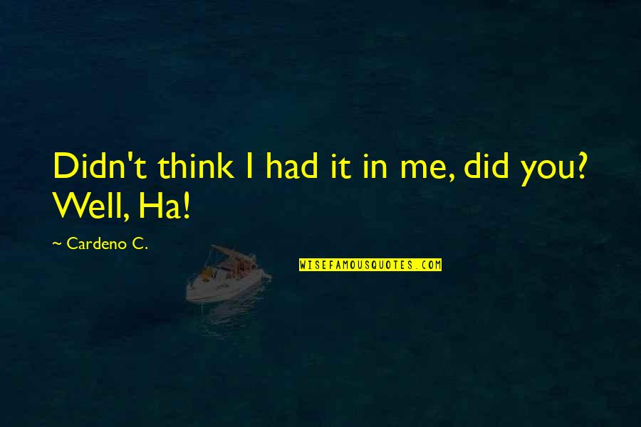 You Did It Well Quotes By Cardeno C.: Didn't think I had it in me, did