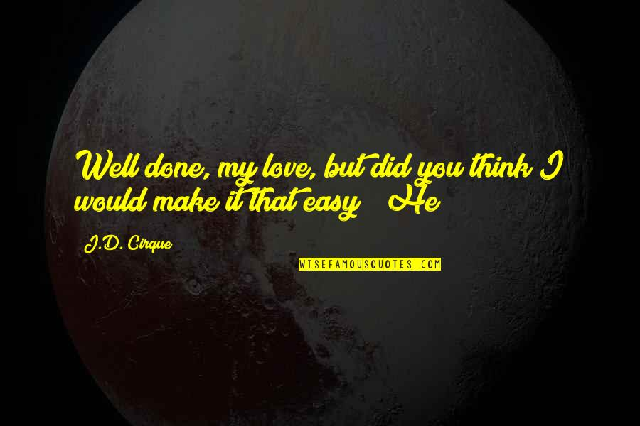 You Did It Well Quotes By J.D. Cirque: Well done, my love, but did you think