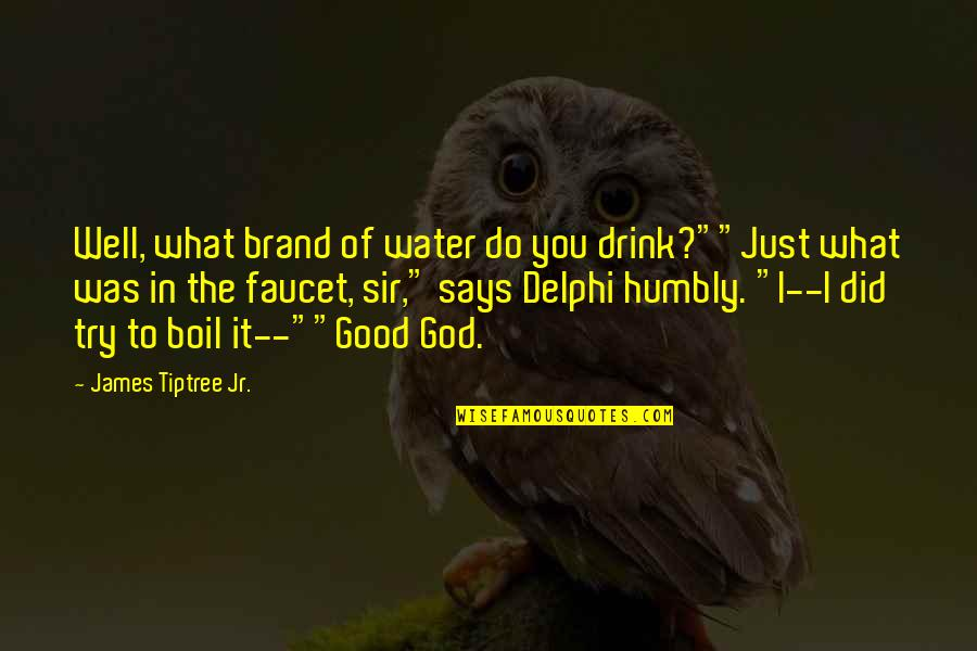 """You Did It Well Quotes By James Tiptree Jr.: Well, what brand of water do you drink?""""""""Just"""