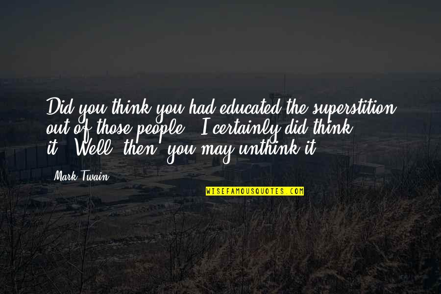 You Did It Well Quotes By Mark Twain: Did you think you had educated the superstition