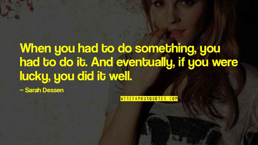 You Did It Well Quotes By Sarah Dessen: When you had to do something, you had