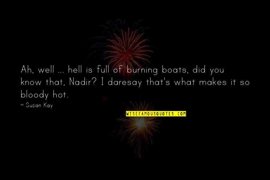 You Did It Well Quotes By Susan Kay: Ah, well ... hell is full of burning