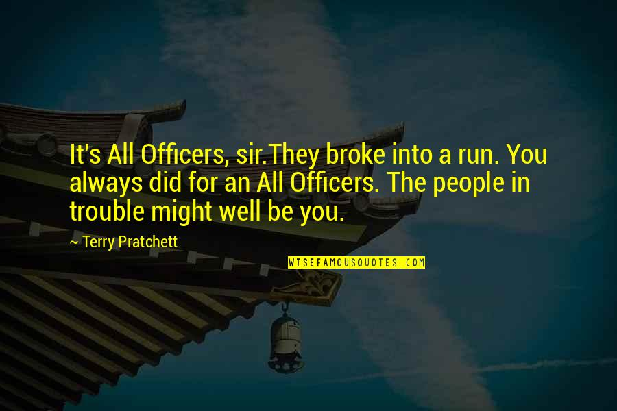 You Did It Well Quotes By Terry Pratchett: It's All Officers, sir.They broke into a run.