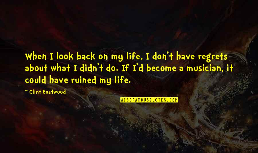 You Didn't Have My Back Quotes By Clint Eastwood: When I look back on my life, I