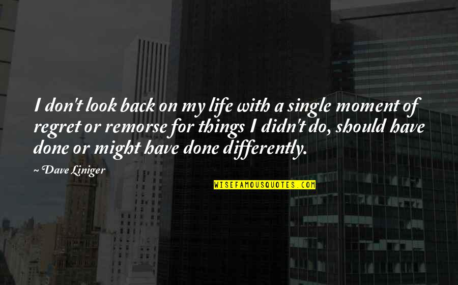You Didn't Have My Back Quotes By Dave Liniger: I don't look back on my life with