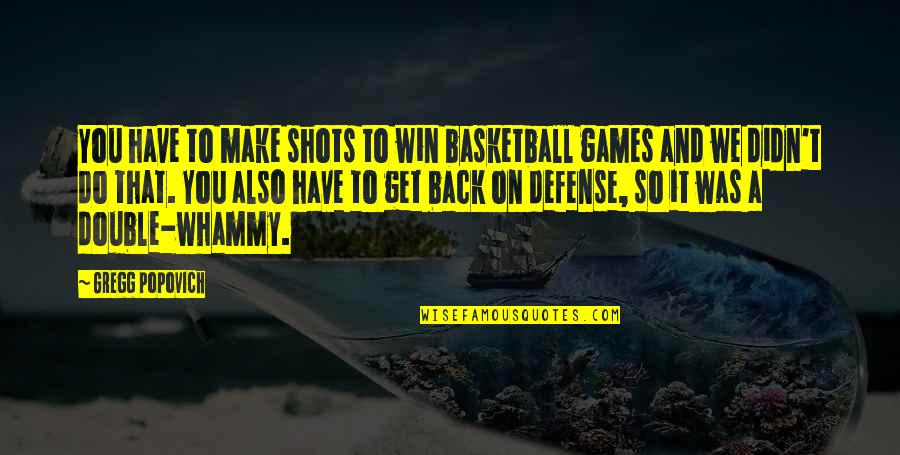 You Didn't Have My Back Quotes By Gregg Popovich: You have to make shots to win basketball