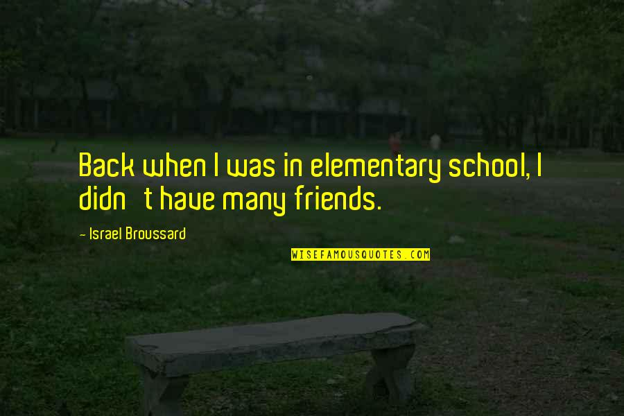 You Didn't Have My Back Quotes By Israel Broussard: Back when I was in elementary school, I