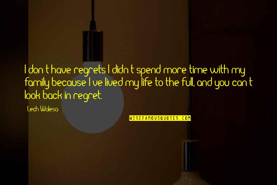 You Didn't Have My Back Quotes By Lech Walesa: I don't have regrets I didn't spend more