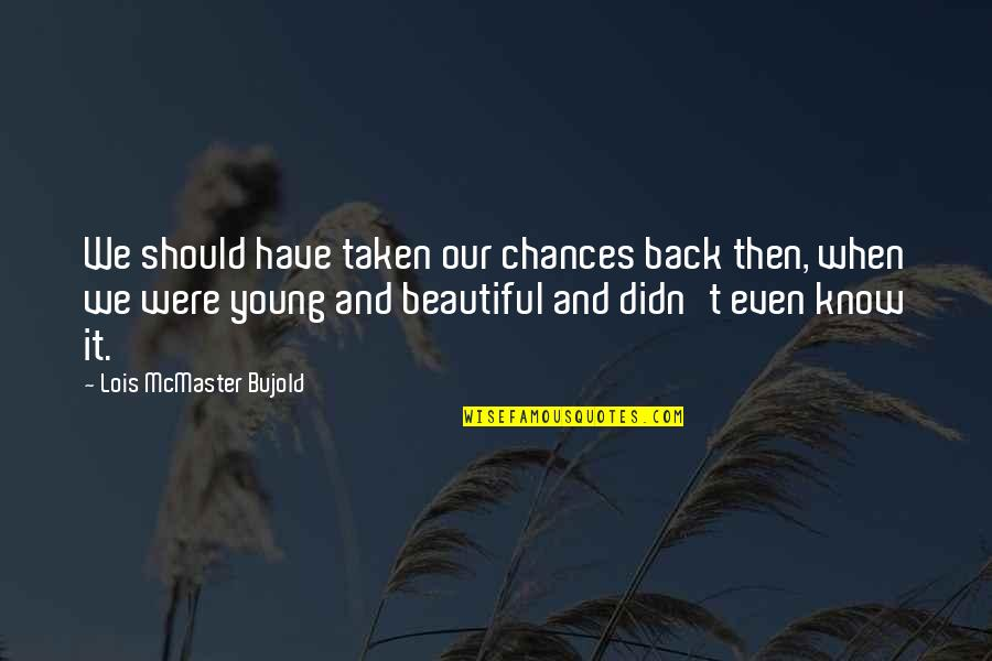You Didn't Have My Back Quotes By Lois McMaster Bujold: We should have taken our chances back then,