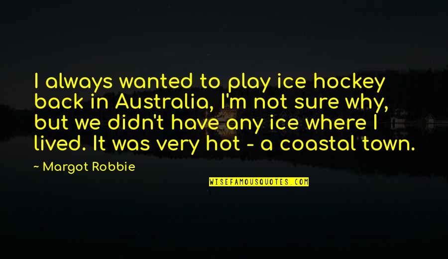You Didn't Have My Back Quotes By Margot Robbie: I always wanted to play ice hockey back