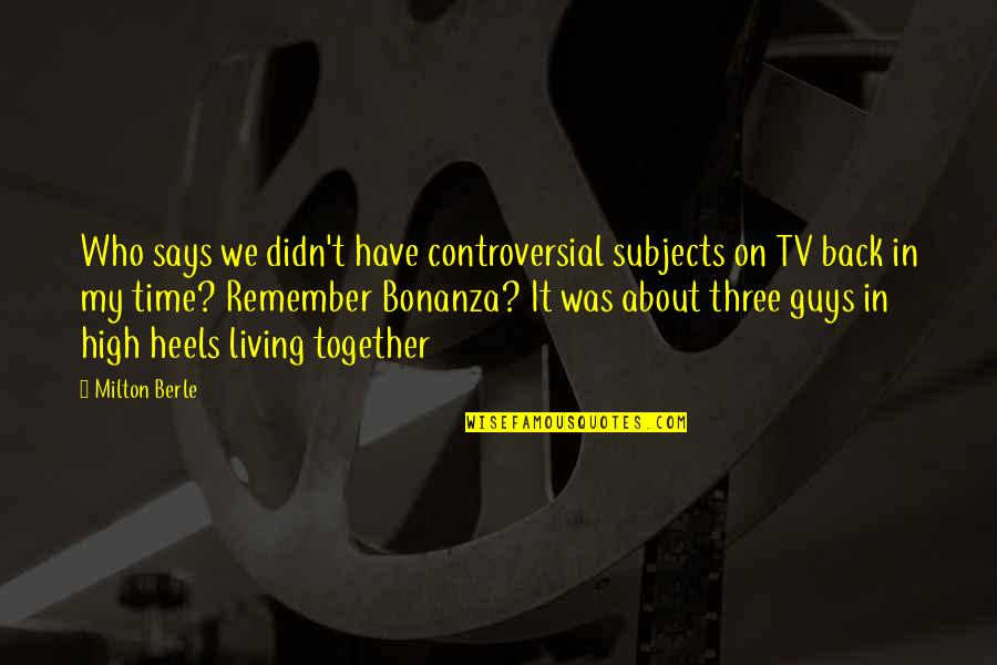 You Didn't Have My Back Quotes By Milton Berle: Who says we didn't have controversial subjects on