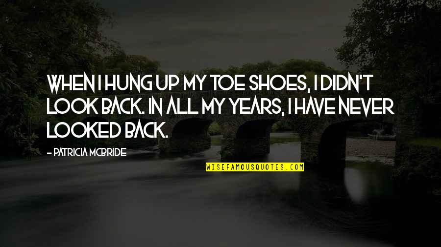 You Didn't Have My Back Quotes By Patricia McBride: When I hung up my toe shoes, I