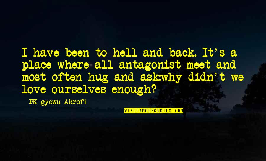 You Didn't Have My Back Quotes By PK Gyewu Akrofi: I have been to hell and back. It's