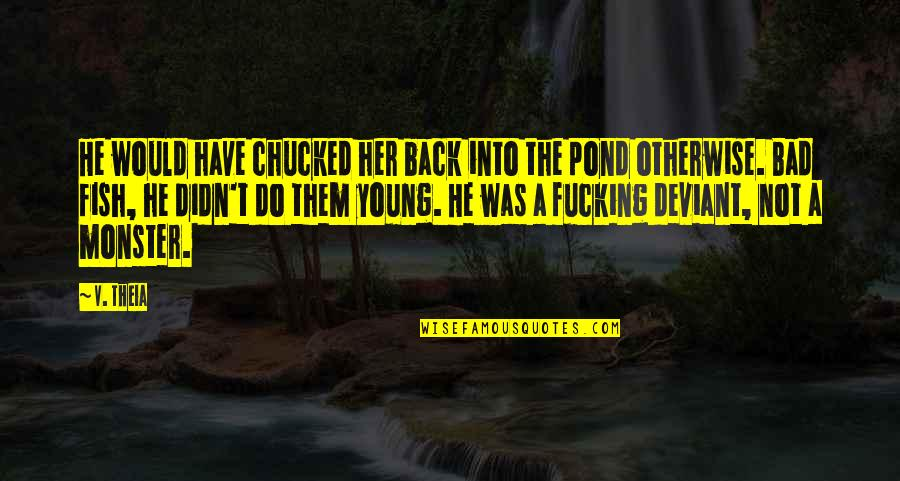 You Didn't Have My Back Quotes By V. Theia: He would have chucked her back into the