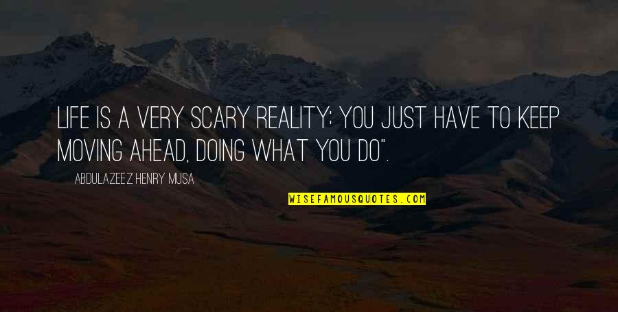 You Doing You Quotes By Abdulazeez Henry Musa: Life is a very scary reality; you just