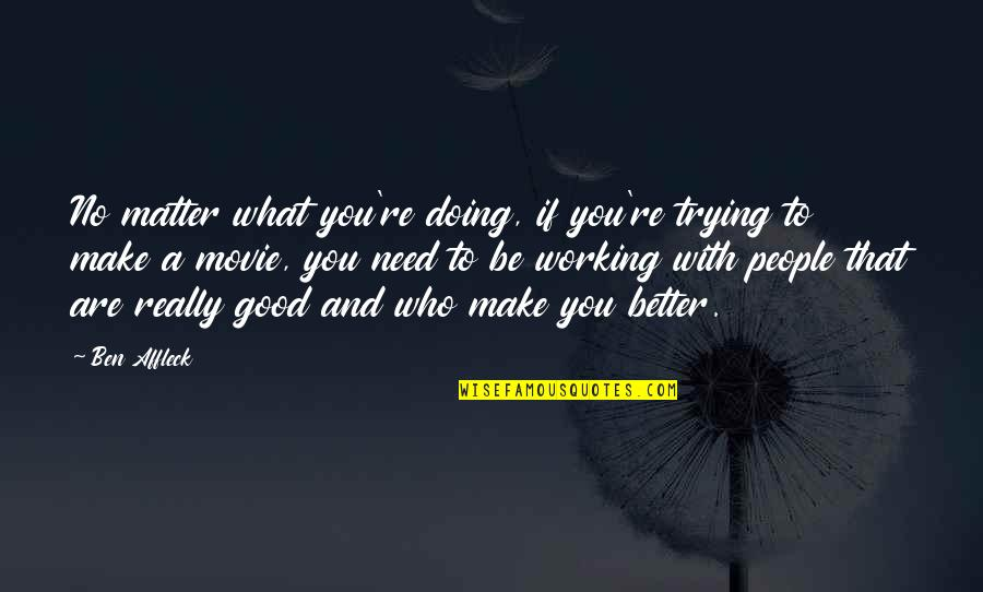 You Doing You Quotes By Ben Affleck: No matter what you're doing, if you're trying