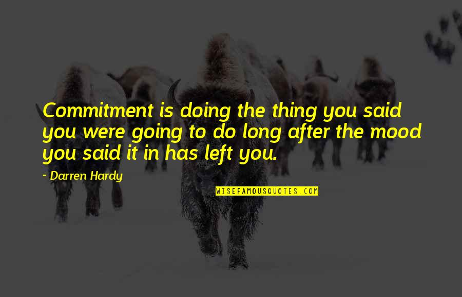 You Doing You Quotes By Darren Hardy: Commitment is doing the thing you said you