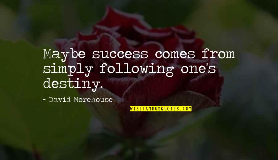 You Doing You Quotes By David Morehouse: Maybe success comes from simply following one's destiny.
