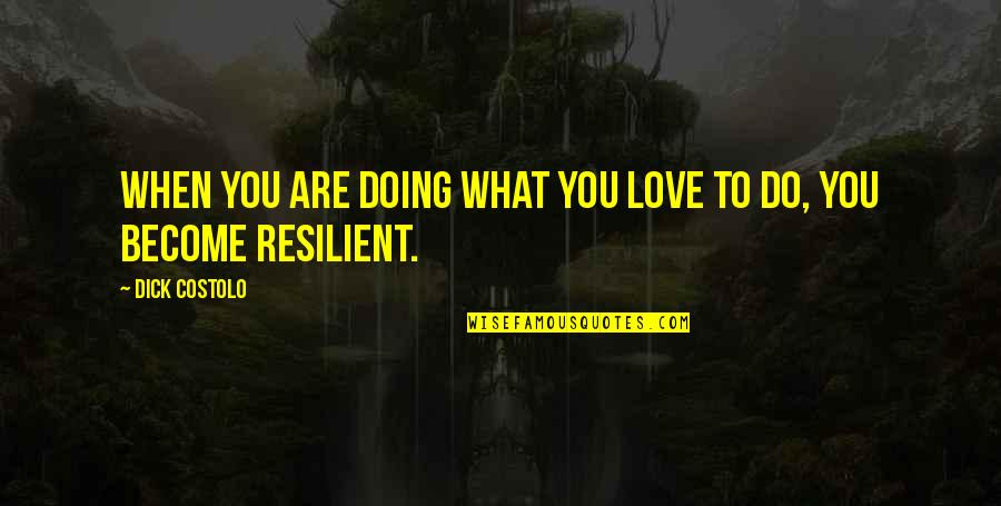 You Doing You Quotes By Dick Costolo: When you are doing what you love to