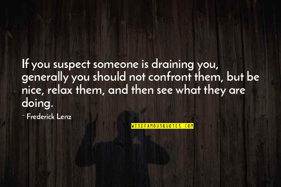 You Doing You Quotes By Frederick Lenz: If you suspect someone is draining you, generally