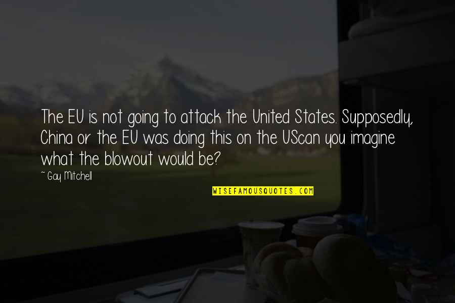 You Doing You Quotes By Gay Mitchell: The EU is not going to attack the
