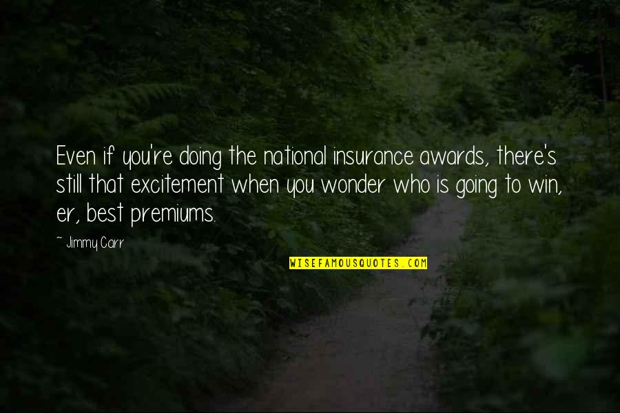 You Doing You Quotes By Jimmy Carr: Even if you're doing the national insurance awards,