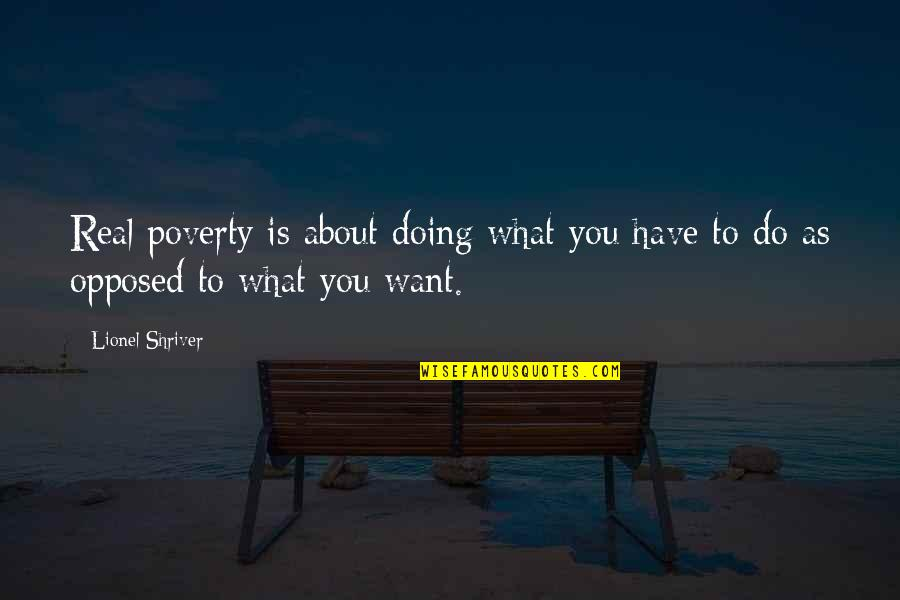 You Doing You Quotes By Lionel Shriver: Real poverty is about doing what you have