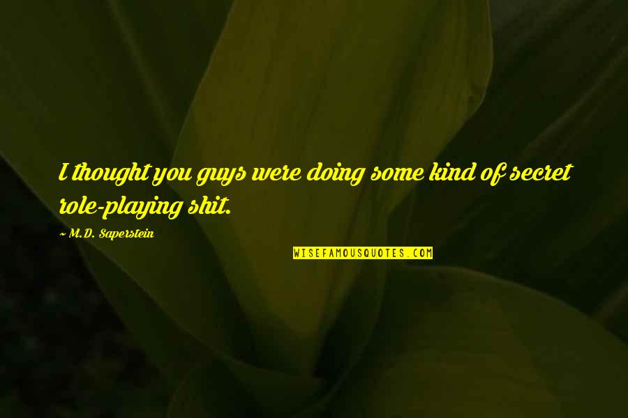 You Doing You Quotes By M.D. Saperstein: I thought you guys were doing some kind