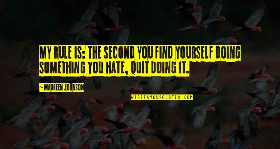 You Doing You Quotes By Maureen Johnson: My rule is: the second you find yourself