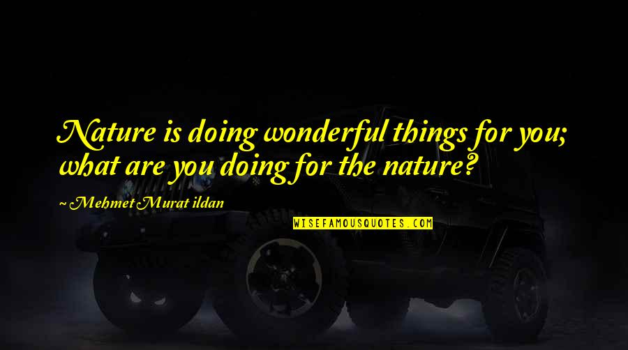 You Doing You Quotes By Mehmet Murat Ildan: Nature is doing wonderful things for you; what