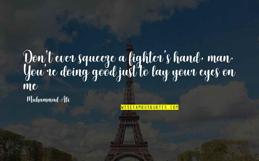 You Doing You Quotes By Muhammad Ali: Don't ever squeeze a fighter's hand, man. You're