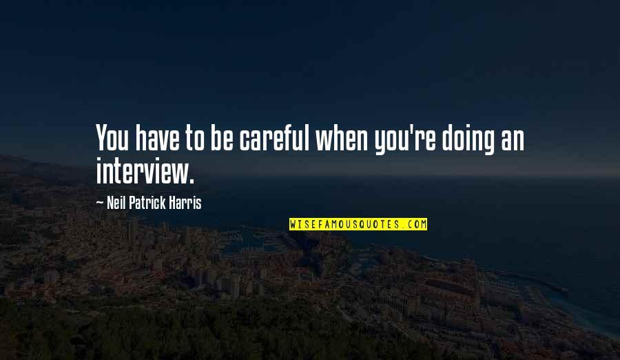 You Doing You Quotes By Neil Patrick Harris: You have to be careful when you're doing