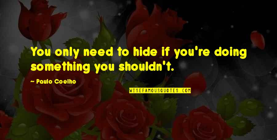 You Doing You Quotes By Paulo Coelho: You only need to hide if you're doing