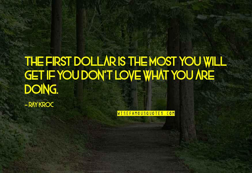 You Doing You Quotes By Ray Kroc: The first dollar is the most you will