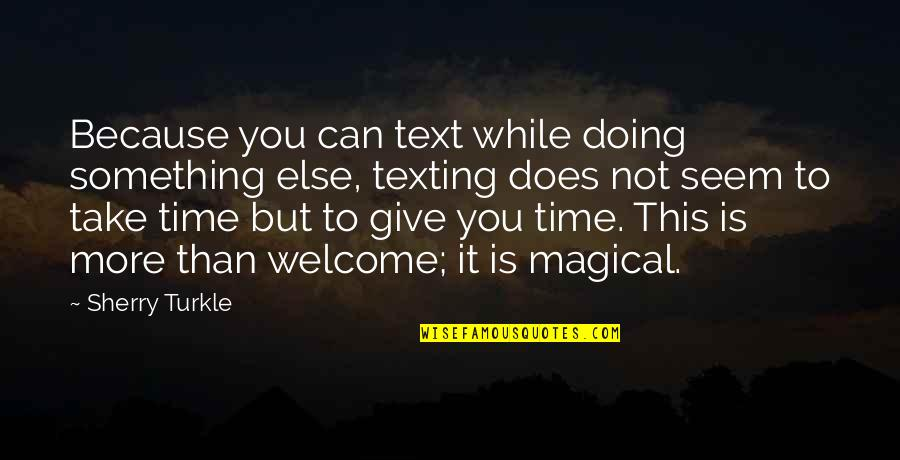 You Doing You Quotes By Sherry Turkle: Because you can text while doing something else,