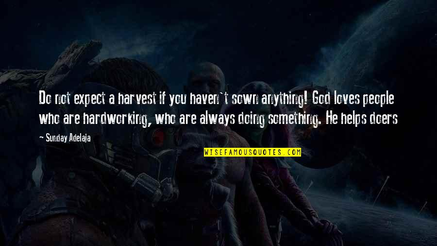 You Doing You Quotes By Sunday Adelaja: Do not expect a harvest if you haven't
