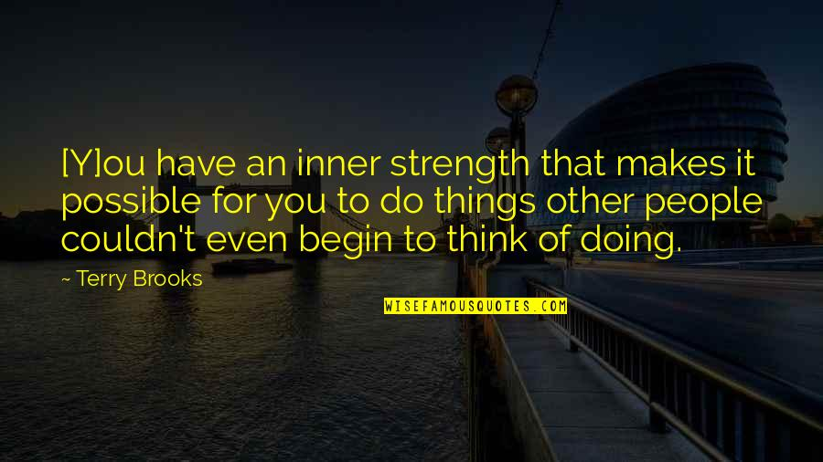 You Doing You Quotes By Terry Brooks: [Y]ou have an inner strength that makes it