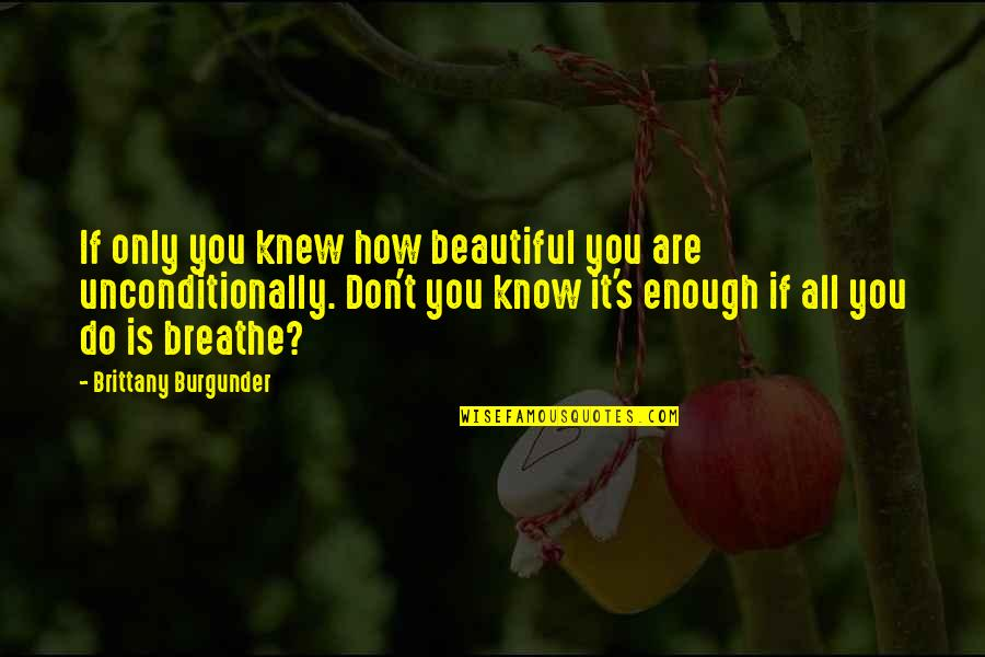 You Don't Know How Beautiful You Are Quotes By Brittany Burgunder: If only you knew how beautiful you are